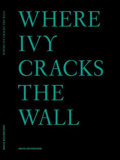 Maya Schweizer, Where Ivy Cracks the Wall