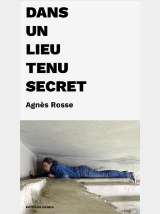 Agnès Rosse, Dans un lieu tenu secret