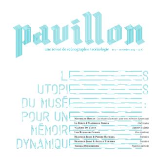 Pavillon, la revue de scénographie/scénologie, n°7, Les utopies du musée : pour une mémoire dynamique (version papier)
